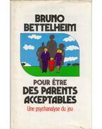 Pour être des parents acceptables - Bruno Bettelheim