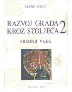 Razvoj grada kroz stoljeca II. - Bruno Milic