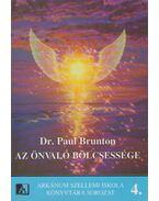 Az Önvaló Bölcsessége - Brunton, Paul