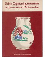 Bubics Zsigmond gyűjteménye az Iparművészeti Múzeumban - Kiss Ákos