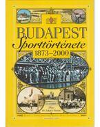 Budapest sporttörténete 1873-2000 - Takács Ferenc