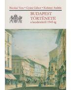 Budapest története a kezdetektől 1945-ig - Bácskai Vera, Gyáni Gábor, Kubinyi András