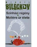 Színházi regény / Moliére úr élete - Bulgakov, Mihail