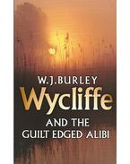 Wycliffe and the Guilt Edged Alibi - BURLEY, W.J.
