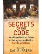 Secrets of the Code: The Unauthorised Guide to the Mysteries Behind The Da Vinci Code - Burstein, Dan