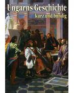 Ungarns Geschichte kurz und bündig - Magyar történelem dióhéjban - Buzinkay Géza