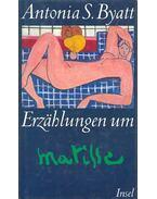 Erzählungen um Matisse - BYATT, A.S.