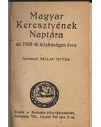 Magyar Keresztények Naptára az 1938-ik közönséges évre - Sallay István