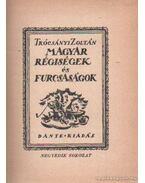 Magyar régiségek és furcsaságok 4 - Trócsányi Zoltán
