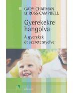 Gyerekekre hangolva - Campbell, Ross, Gary Chapman