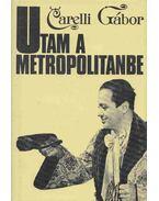 Utam a Metropolitanbe (Dedikált) - Carelli Gábor