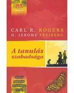 A tanulás szabadsága - Carl R. Rogers ,  H. Jerome Freiberg