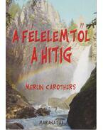 A félelemtől a hitig - Carothers, Merlin
