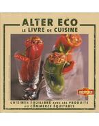 Alter eco - Le livre de cuisine - Catherine Madani