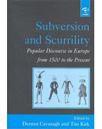Subversion and Scurrility - Popular Discourse in Europe from 1500 to the Present - CAVANAGH, DERMOT - KIRK, TIM