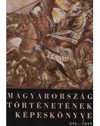 Magyarország történetének képeskönyve 896-1849 - Cennerné Wilhelmb Gizella