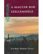 A magyar bor szellemisége - Cey-Bert Róbert Gyula