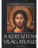 A keresztény világ atlasza - Chadwick, H., EVANS,G.R.