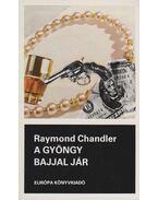 A gyöngy bajjal jár - Raymond Chandler
