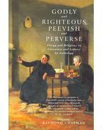 Godly and Righteous Peevish and Perverse - CHAPMAN, RAYMOND (editor)