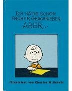 Ich hätte schon früher geschrieben, aber... - Charles M. Schulz
