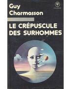 Le Crépuscule des Surhommes - CHARMASSON, GUY