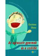 Az agresszív gyermek és a szülők - Christiane Oliver