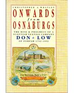 Onwards From Osnaburgs : The Rise & Progress of a Scottish Textile Company Don & Low of Forfar 1792-1992 - Christopher A. Whatley