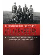 Átlagemberek - A 101-es tartalékos rendőrzászlóalj és a végső megoldás Lengyelországban - Christopher R. Browning