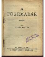 A fügemadár - Kilián Zoltán