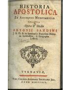 Historia Apostolica ex antiquis monumentis - Antonii Sandini