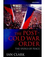 The Post-Cold War Order – The Spoils of Peace - CLARK, IAN