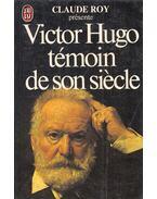 Victor Hugo, témoin de son siécle - Claude Roy