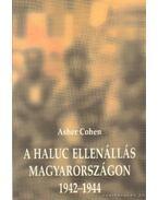 A haluc ellenállás Magyarországon 1942-1944 - Cohen, Asher