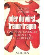 ,,,oder du wirst Trauer tragen - Das phantastische Leben des El Cordobés - COLLINS, LARRY - LAPIERRE, DOMINIQUE