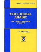 Colloquial Arabic: The Living Language of Egypt - T. F. Mitchell