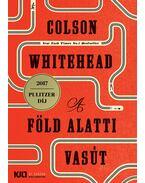A föld alatti vasút - Colson Whitehead