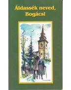 Áldassék neved, Bogács! - Hajdu Imre