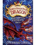 How to Betray a Dragon's Hero - Cressida Cowell