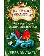 Így neveld a sárkányodat 6. - Hősök kézikönyve a halálos sárkányokhoz - Cressida Cowell