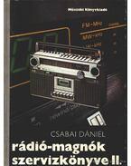 Rádió-magnók szervizkönyve II. - Csabai Dániel