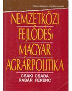Nemzetközi fejlődés - Magyar agrárpolitika - Csáki Csaba, Rabár Ferenc