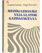 Mezőgazdasági vállalatok gazdaságtana - Csáki Csaba, Vági Ferenc