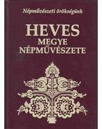 Heves megye népművészete - Császi Irén, Cs. Schwalm Edit, Gy. Gömöri Ilona, Petercsák Tivadar, Veres Gábor
