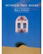 Between Two Rivers: Bács-Kiskun - Csatári Bálint, Füzi László, Heltai Nándor