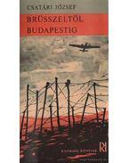 Brüsszeltől Budapestig - Csatári József