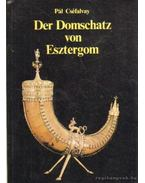 Der Domschatz von Esztergom - Cséfalvay Pál