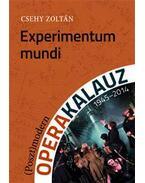 Experimentum mundi - (Poszt)modern operakalauz (1945-2014) - CSEHY ZOLTÁN