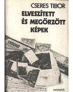 Elveszített és megőrzött képek - Cseres Tibor