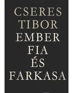Ember fia és farkasa - Cseres Tibor